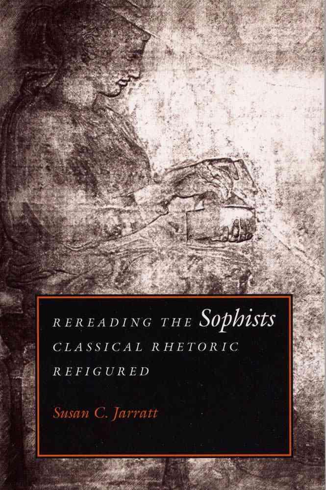 Rereading the Sophists By Jarratt, Susan C.